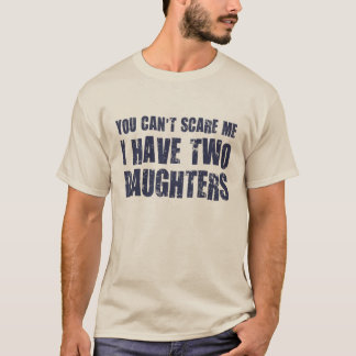 Usted no puede asustarme que tengo dos hijas playera