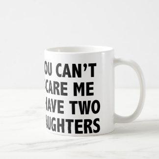 Usted no puede asustarme que tengo dos hijas taza