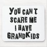 Usted no puede asustarme que tengo Grandkids Tapetes De Raton