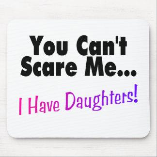 Usted no puede asustarme que tengo hijas tapete de ratón