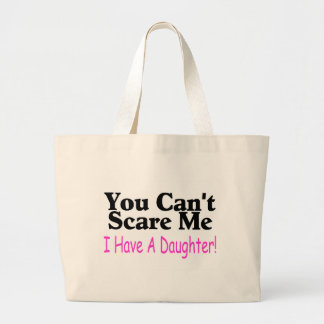 Usted no puede asustarme que tengo una hija bolsa tela grande