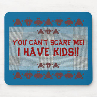 ¡Usted no puede asustarme! ¡, Tengo niños!! ,… Tapete De Ratón
