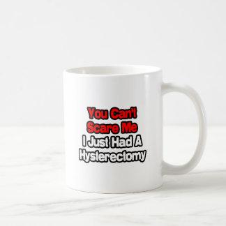 Usted no puede asustarme… tenía una histerectomia taza de café