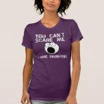 Usted no puede asustarme, yo tiene hijas camisetas