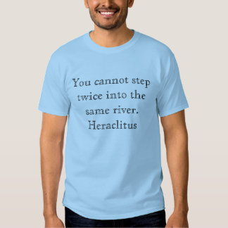 Usted no puede caminar dos veces en el mismo río. camisas