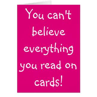 Usted no puede creer que todo que usted leyó en tarjeta de felicitación