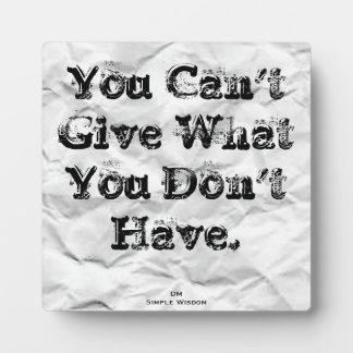 Usted no puede dar lo que usted no tiene placa