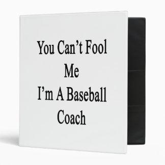Usted no puede engañarme que soy coche de béisbol