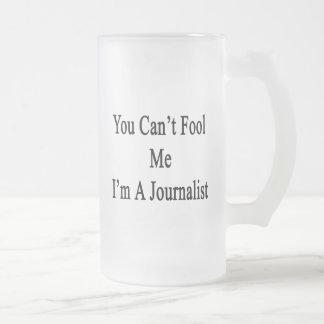 Usted no puede engañarme que soy periodista taza de cristal