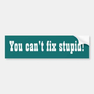 ¡Usted no puede fijar estúpido! Bumpersticker dive Etiqueta De Parachoque