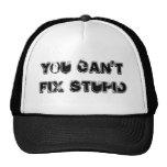 Usted no puede fijar estúpido gorras