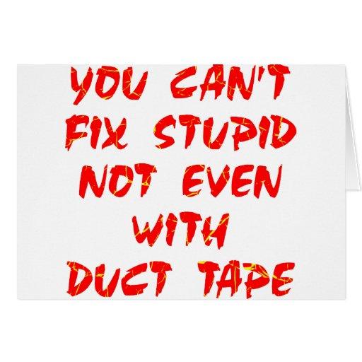 Usted no puede fijar estúpido no incluso con la ci tarjeta de felicitación