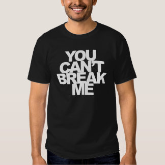 """Usted no puede romperme"" camiseta Playeras"