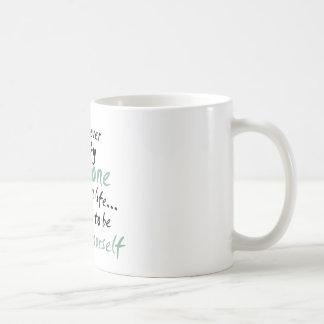 Usted no puede satisfacer cada uno en vida taza de café