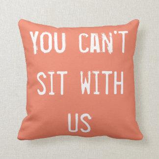 Usted no puede sentar con nosotros la almohada de