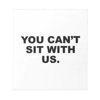 Usted no puede sentarse con nosotros blocs de notas