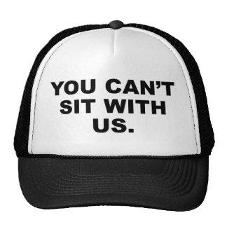 Usted no puede sentarse con nosotros gorra