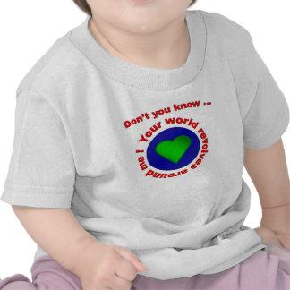 Usted no sabe….¡Su mundo gira alrededor de mí! Camiseta