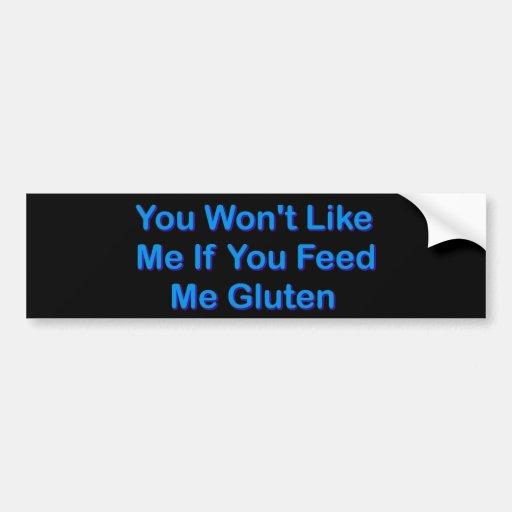 Usted no tendrá gusto de mí si usted me alimenta e etiqueta de parachoque