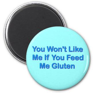 Usted no tendrá gusto de mí si usted me alimenta e imán para frigorífico