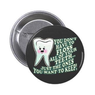 Usted no tiene que Floss todos sus dientes Pin Redondo De 2 Pulgadas