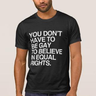 USTED NO TIENE QUE SER GAY CREER EN LA DERECHA T SHIRTS