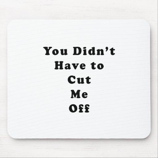 usted no tuvo que cortarme de negro del tonelero tapete de raton