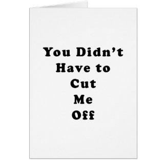 usted no tuvo que cortarme de negro del tonelero tarjeta de felicitación