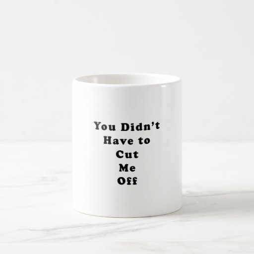 usted no tuvo que cortarme de negro del tonelero taza