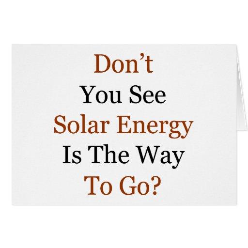 Usted no ve energía solar es la manera de ir tarjeta de felicitación