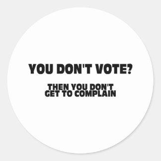 ¿Usted no vota? Entonces usted no consigue Etiquetas Redondas