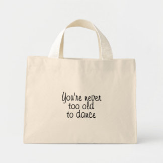 Usted nunca es demasiado viejo bailar bolsa de tela pequeña