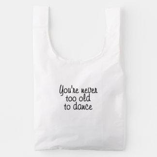 Usted nunca es demasiado viejo bailar bolsa reutilizable