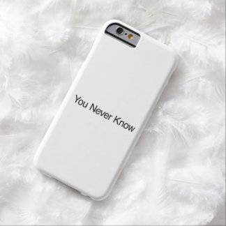 Usted nunca sabe funda para iPhone 6 barely there
