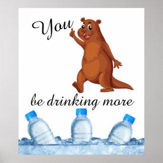Usted nutria esté bebiendo más poster del agua