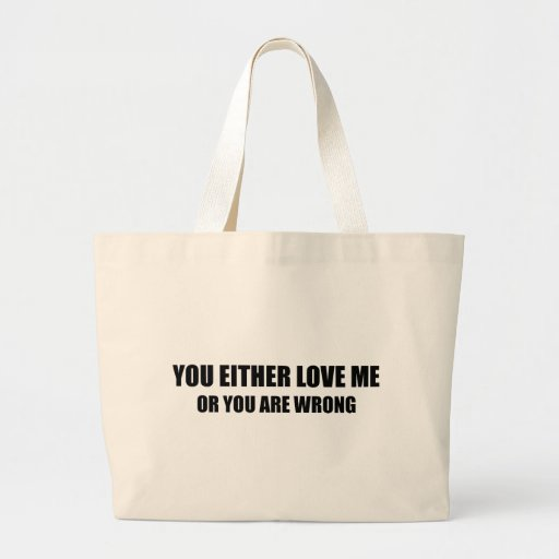 Usted o me ama o usted es incorrecto bolsa