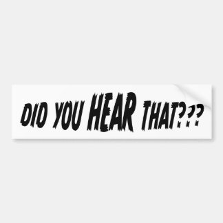 ¿Usted OYÓ eso? pegatina para el parachoques (rese Etiqueta De Parachoque