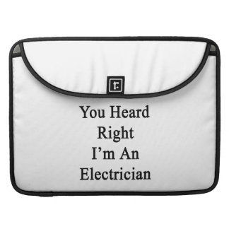 Usted oyó que a la derecha soy electricista fundas para macbooks
