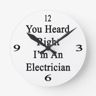 Usted oyó que a la derecha soy electricista reloj redondo mediano