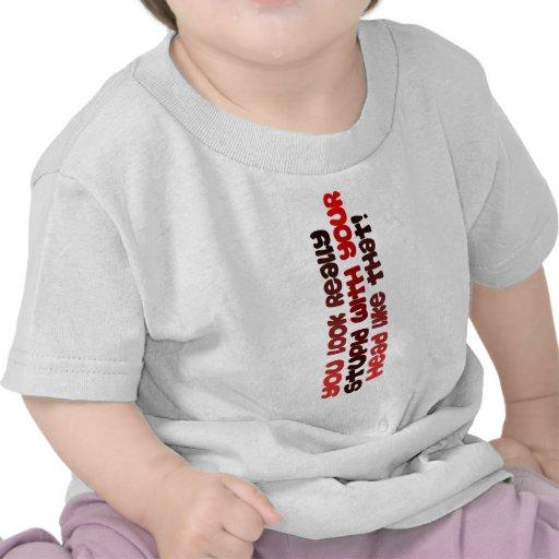 Usted parece realmente estúpido con su gusto dado  camisetas