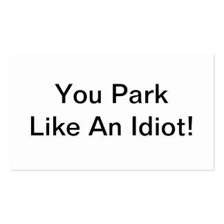 Usted parquea como un idiota tarjetas de visita