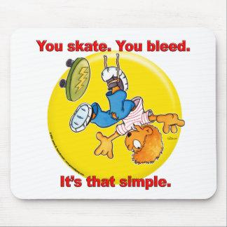 Usted patina, usted sangra. Es ése simple Tapete De Ratones