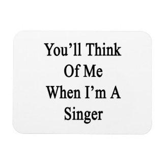 Usted pensará en mí cuando soy cantante imán flexible