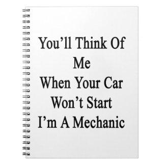 Usted pensará en mí cuando su coche no me cuaderno