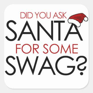 Usted pidió Santa algún SWAG Pegatina Cuadradas Personalizadas