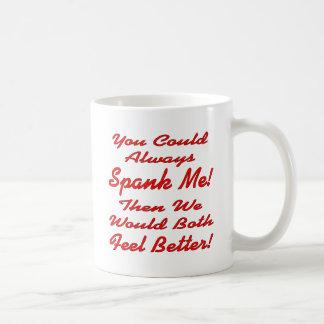 Usted podría azotarme siempre entonces que ambos taza