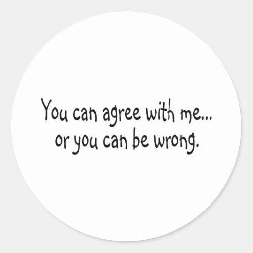 Usted puede estar de acuerdo conmigo o usted puede pegatina redonda