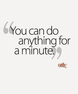 Usted puede hacer cualquier cosa por un minuto camisetas