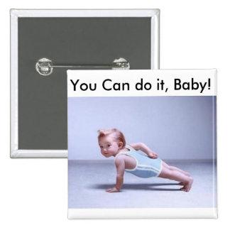 ¡Usted puede hacerlo, bebé! Pin Cuadrada 5 Cm