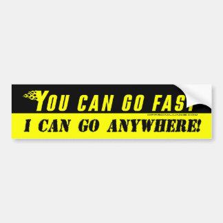 Usted puede ir rápidamente, yo puede ir dondequier etiqueta de parachoque